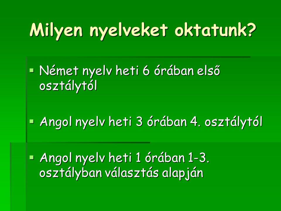 Milyen nyelveket oktatunk?  Német nyelv heti 6 órában első osztálytól  Angol nyelv heti 3 órában 4. osztálytól  Angol nyelv heti 1 órában 1-3. oszt
