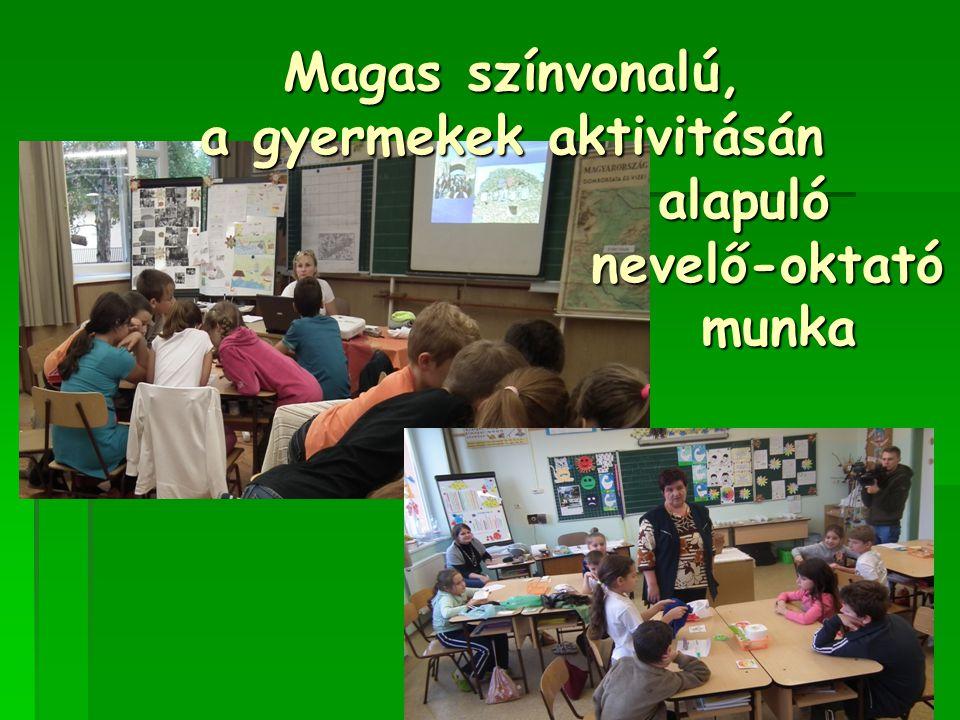 Magas színvonalú, a gyermekek aktivitásán alapuló nevelő-oktató munka