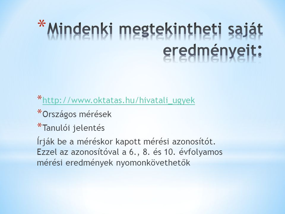 * http://www.oktatas.hu/hivatali_ugyek http://www.oktatas.hu/hivatali_ugyek * Országos mérések * Tanulói jelentés Írják be a méréskor kapott mérési az