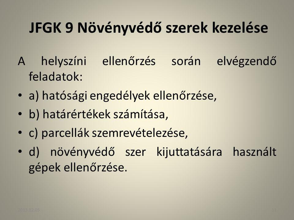 JFGK 9 Növényvédő szerek kezelése A helyszíni ellenőrzés során elvégzendő feladatok: a) hatósági engedélyek ellenőrzése, b) határértékek számítása, c)