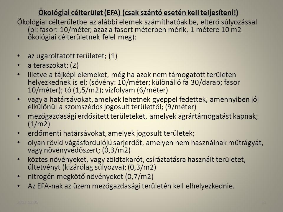 Ökológiai célterület (EFA) (csak szántó esetén kell teljesíteni!) Ökológiai célterületbe az alábbi elemek számíthatóak be, eltérő súlyozással (pl: fas