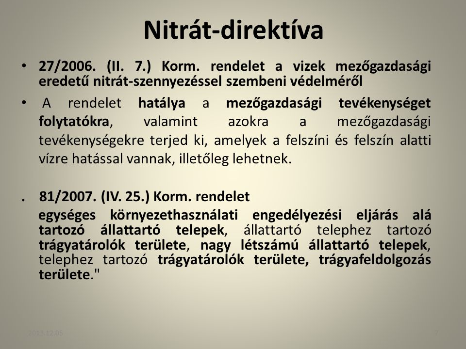 Nitrát-direktíva 27/2006. (II. 7.) Korm. rendelet a vizek mezőgazdasági eredetű nitrát-szennyezéssel szembeni védelméről A rendelet hatálya a mezőgazd