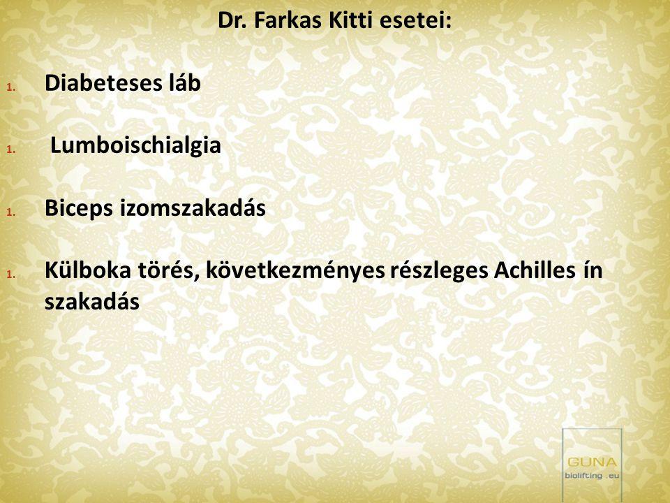 Dr. Farkas Kitti esetei: 1. Diabeteses láb 1. Lumboischialgia 1. Biceps izomszakadás 1. Külboka törés, következményes részleges Achilles ín szakadás