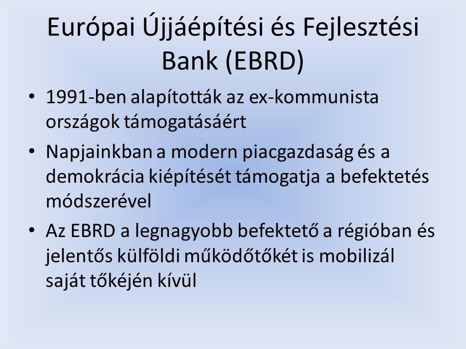 Európai Újjáépítési és Fejlesztési Bank (EBRD) 1991-ben alapították az ex-kommunista országok támogatásáért Napjainkban a modern piacgazdaság és a dem