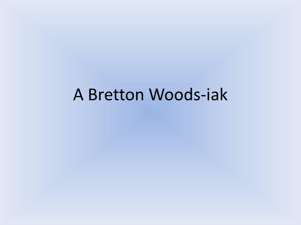 A Bretton Woods-iak
