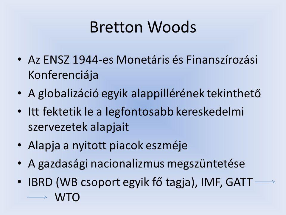 Bretton Woods Az ENSZ 1944-es Monetáris és Finanszírozási Konferenciája A globalizáció egyik alappillérének tekinthető Itt fektetik le a legfontosabb