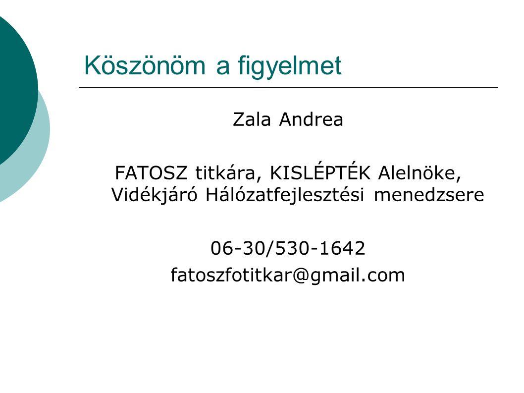 Köszönöm a figyelmet Zala Andrea FATOSZ titkára, KISLÉPTÉK Alelnöke, Vidékjáró Hálózatfejlesztési menedzsere 06-30/530-1642 fatoszfotitkar@gmail.com