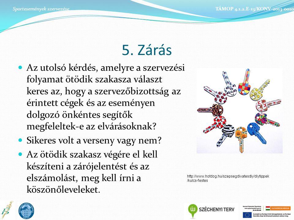 5. Zárás Sportesemények szervezése TÁMOP 4.1.2.E-13/KONV-2013-0010 http://www.hotdog.hu/szepsegdivatesdiy/diytippek /kulcs-festes Az utolsó kérdés, am