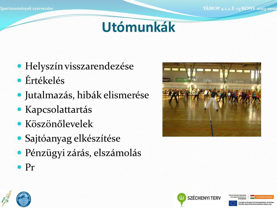 Utómunkák Helyszín visszarendezése Értékelés Jutalmazás, hibák elismerése Kapcsolattartás Köszönőlevelek Sajtóanyag elkészítése Pénzügyi zárás, elszámolás Pr Sportesemények szervezése TÁMOP 4.1.2.E-13/KONV-2013-0010