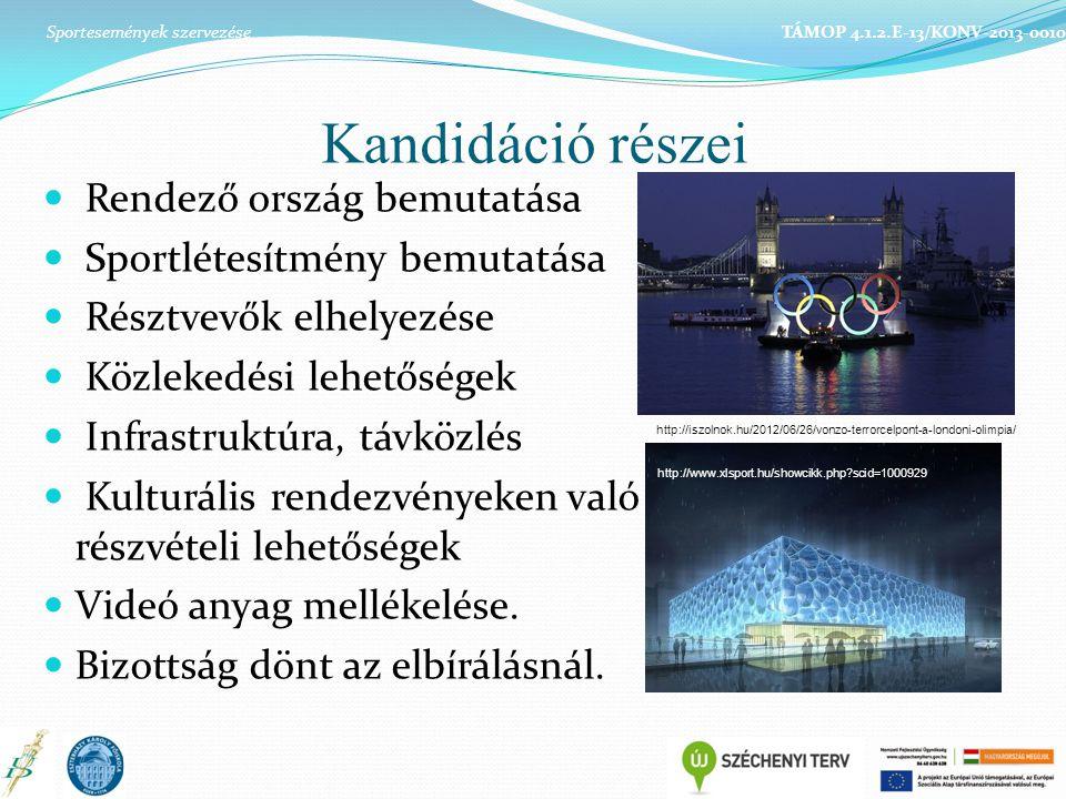 Kandidáció részei Sportesemények szervezése TÁMOP 4.1.2.E-13/KONV-2013-0010 Rendező ország bemutatása Sportlétesítmény bemutatása Résztvevők elhelyezése Közlekedési lehetőségek Infrastruktúra, távközlés Kulturális rendezvényeken való részvételi lehetőségek Videó anyag mellékelése.