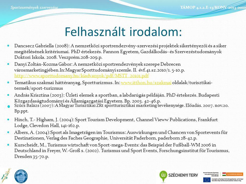 Felhasznált irodalom: Dancsecz Gabriella (2008): A nemzetközi sportrendezvény-szervezési projektek sikertényezői és a siker megítélésének kritériumai.
