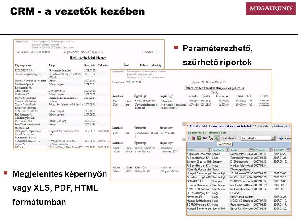CRM - a vezetők kezében  Paraméterezhető, szűrhető riportok  Megjelenítés képernyőn vagy XLS, PDF, HTML formátumban