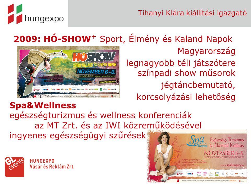 11 Tihanyi Klára kiállítási igazgató 2009: HÓ-SHOW + Sport, Élmény és Kaland Napok Magyarország legnagyobb téli játszótere színpadi show műsorok jégtá