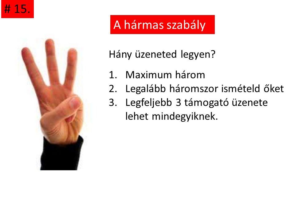 Hány üzeneted legyen? 1.Maximum három 2.Legalább háromszor ismételd őket 3.Legfeljebb 3 támogató üzenete lehet mindegyiknek. A hármas szabály # 15.