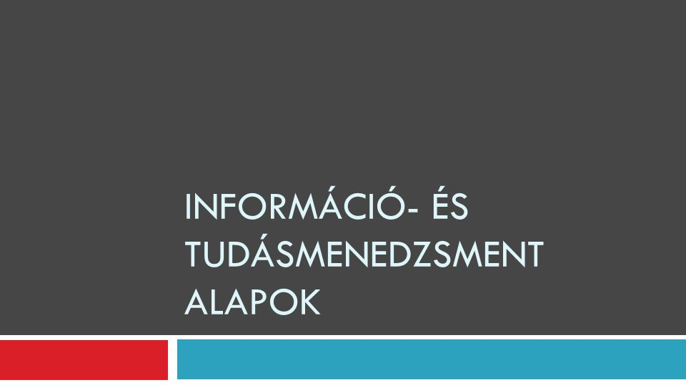 Az információmenedzsment elvárt előnyei  Közvetlen kapcsolat a vevőkkel  Világméretű elérhetőség, terjeszkedés  A vállalati ISz fejlesztése  Re-engineering az informatika mentén  A menedzserek információs támogatása  CA képzési programok  Új termékek, szolgáltatások  Gyors válaszadás, QR rendszerek Megéri az információ, ha:  Tudás építhető belőle  Minőségi (releváns, hiteles, aktuális)  Költséghatékony