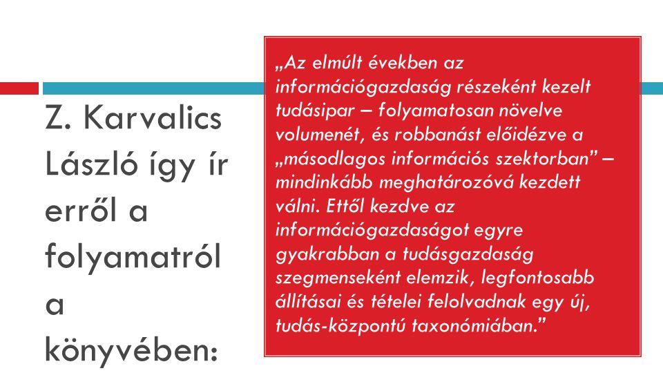 """Z. Karvalics László így ír erről a folyamatról a könyvében: """"Az elmúlt években az információgazdaság részeként kezelt tudásipar – folyamatosan növelve"""