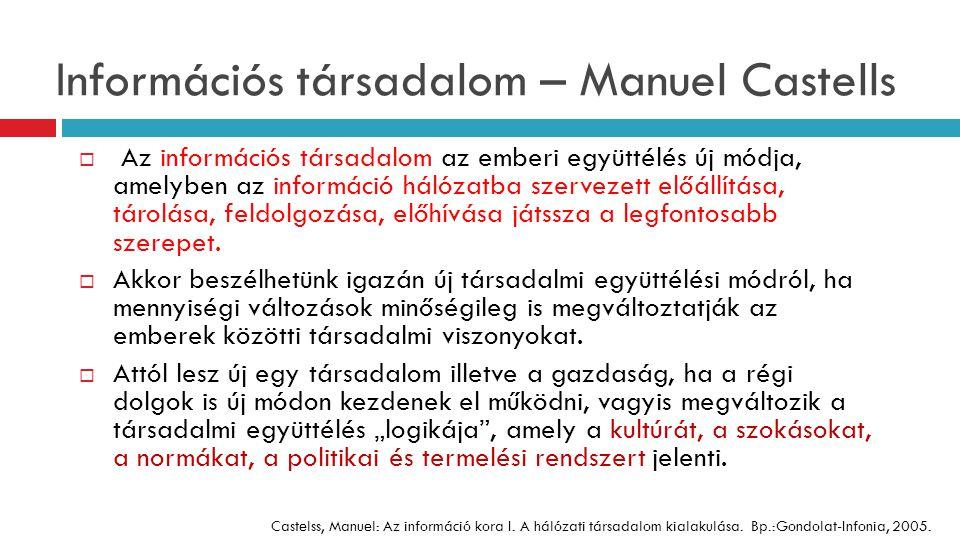 Összehasonlítási szempont Információs társadalomTudástársadalom 1.Fókusz Technológia központúTudásközpontú 1.Hálózat/szolgáltatás Infokommunikációs hálózatépítésTartalomszolgáltatás 1.Demokráciamodell Változatlan (az ipari társadalmak korának) demokrácia modellje Új típusú (hálózati) demokrácia modell 1.Társadalomkép Korlátozottan informált helyi társadalom Intelligens civil társadalom 1.Társadalmi rétegek Információgazdag elitrétegekre terjed ki Információgazdag középrétegek is kiterjed (sőt egyre inkább minden rétegre) 1.Stratégia Elsősorban kontinentális stratégiaEgyenrangú globális, nemzeti és regionális stratégia 1.Terjedés Főként globális terjedés a globális, EU-s, nemzeti keretek mellett egyenrangú regionális terjedés is 1.Innováció Technológiai innovációA technológiai innováció mellett a társadalmi innováció is.