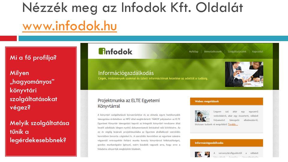 """Nézzék meg az Infodok Kft. Oldalát www.infodok.hu www.infodok.hu Mi a fő profilja? Milyen """"hagyományos"""" könyvtári szolgáltatásokat végez? Melyik szolg"""