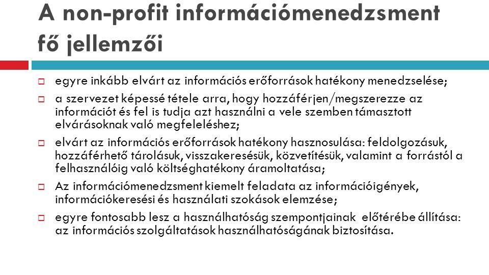 A non-profit információmenedzsment fő jellemzői  egyre inkább elvárt az információs erőforrások hatékony menedzselése;  a szervezet képessé tétele a