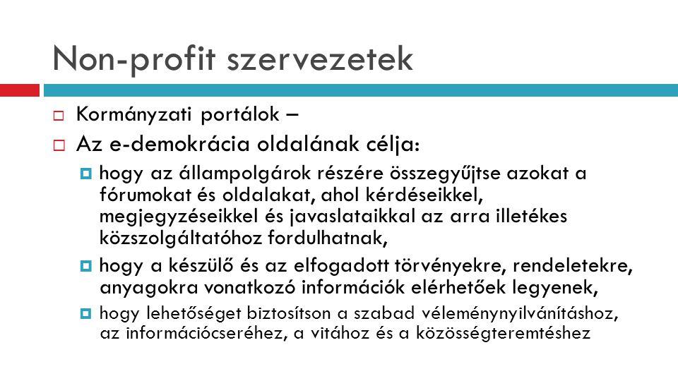 Non-profit szervezetek  Kormányzati portálok –  Az e-demokrácia oldalának célja:  hogy az állampolgárok részére összegyűjtse azokat a fórumokat és