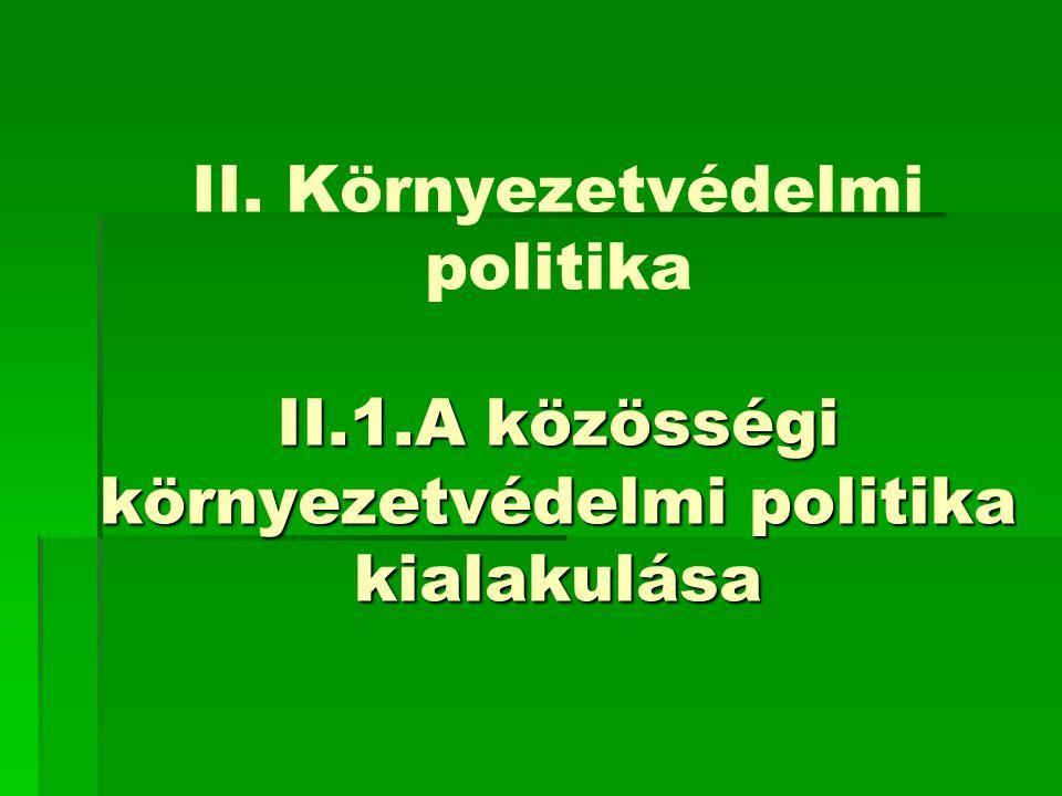 II.1.A közösségi környezetvédelmi politika kialakulása II.