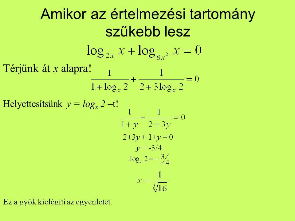Amikor az értelmezési tartomány szűkebb lesz Térjünk át x alapra! Helyettesítsünk y = log x 2 –t! 2+3y + 1+y = 0 y = -3/4 Ez a gyök kielégíti az egyen