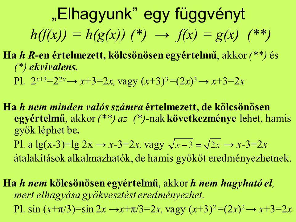 """""""Elhagyunk"""" egy függvényt h(f(x)) = h(g(x)) (*) → f(x) = g(x) (**) Ha h R-en értelmezett, kölcsönösen egyértelmű, akkor (**) és (*) ekvivalens. Pl. 2"""