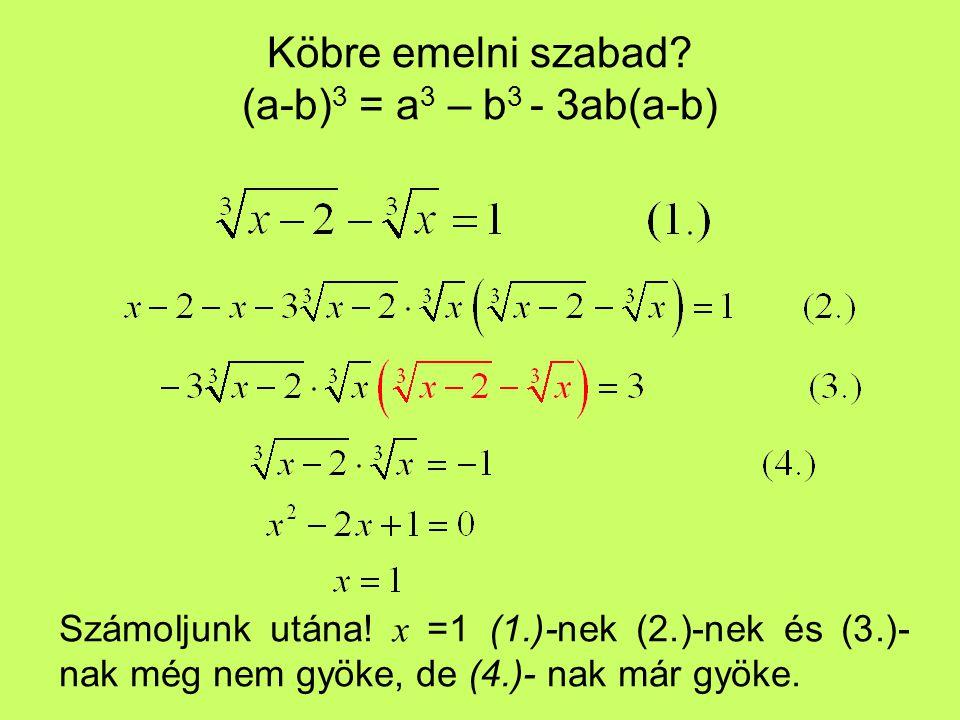 Köbre emelni szabad? (a-b) 3 = a 3 – b 3 - 3ab(a-b) Számoljunk utána! x =1 (1.)-nek (2.)-nek és (3.)- nak még nem gyöke, de (4.)- nak már gyöke.