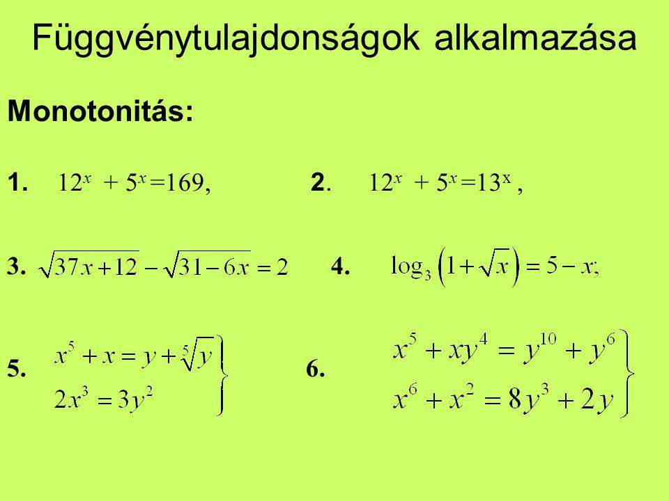 Függvénytulajdonságok alkalmazása Monotonitás: 1. 12 x + 5 x =169, 2. 12 x + 5 x =13 x, 3. 4. 5. 6.
