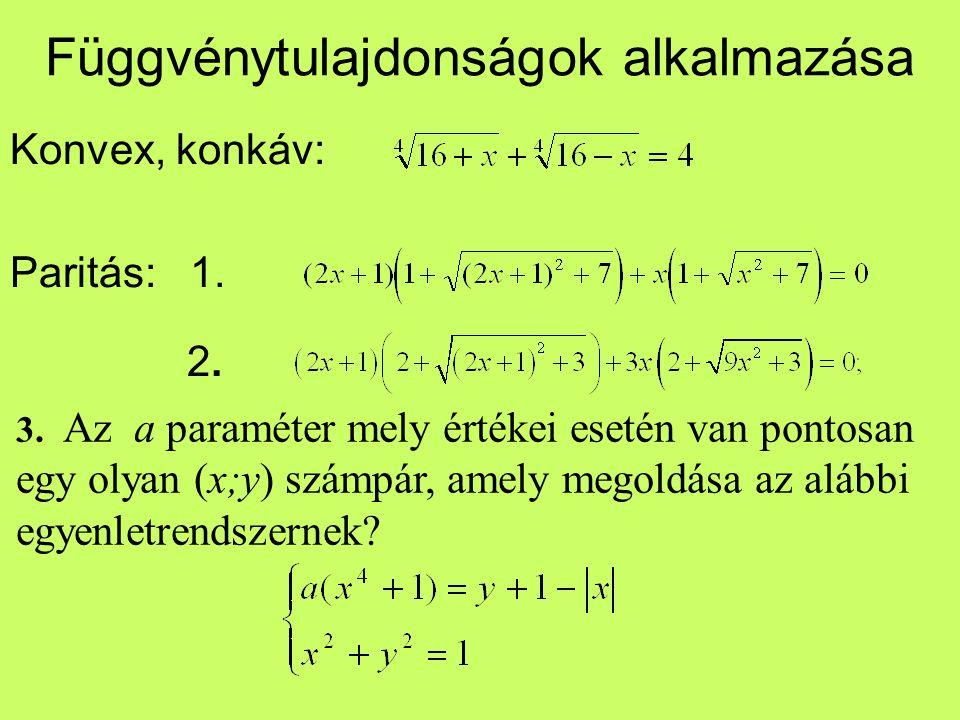 Függvénytulajdonságok alkalmazása Konvex, konkáv: Paritás: 1. 2. 3. Az a paraméter mely értékei esetén van pontosan egy olyan (x;y) számpár, amely meg