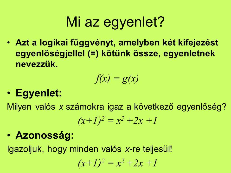 Mi az egyenlet? Azt a logikai függvényt, amelyben két kifejezést egyenlőségjellel (=) kötünk össze, egyenletnek nevezzük. f(x) = g(x) Egyenlet: Milyen