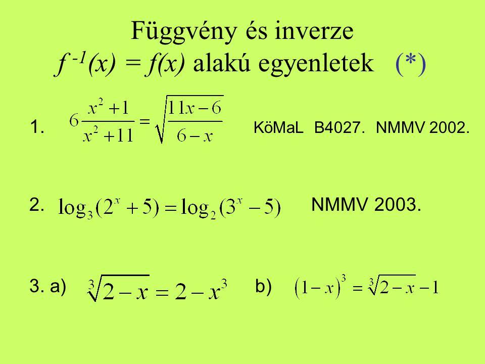 Függvény és inverze f -1 (x) = f(x) alakú egyenletek (*) 1. KöMaL B4027. NMMV 2002. 2. NMMV 2003. 3. a) b)