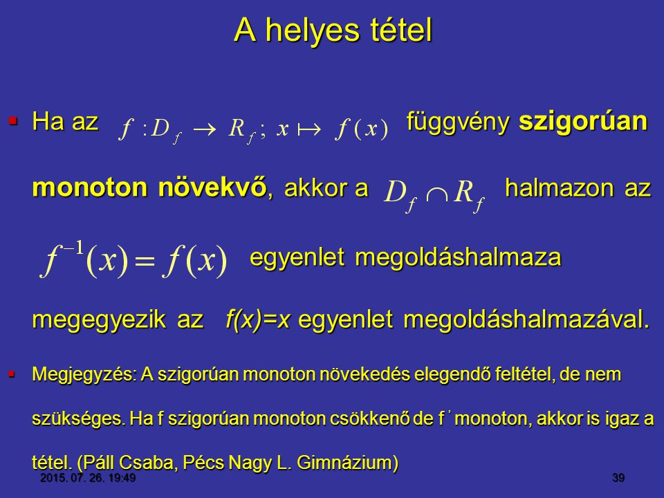 A helyes tétel  Ha az függvény szigorúan monoton növekvő, akkor a halmazon az egyenlet megoldáshalmaza megegyezik az f(x)=x egyenlet megoldáshalmazáv