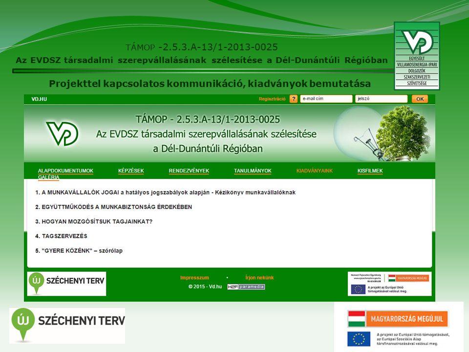 26 TÁMOP -2.5.3.A-13/1-2013-0025 Az EVDSZ társadalmi szerepvállalásának szélesítése a Dél-Dunántúli Régióban Projekttel kapcsolatos kommunikáció, kiadványok bemutatása