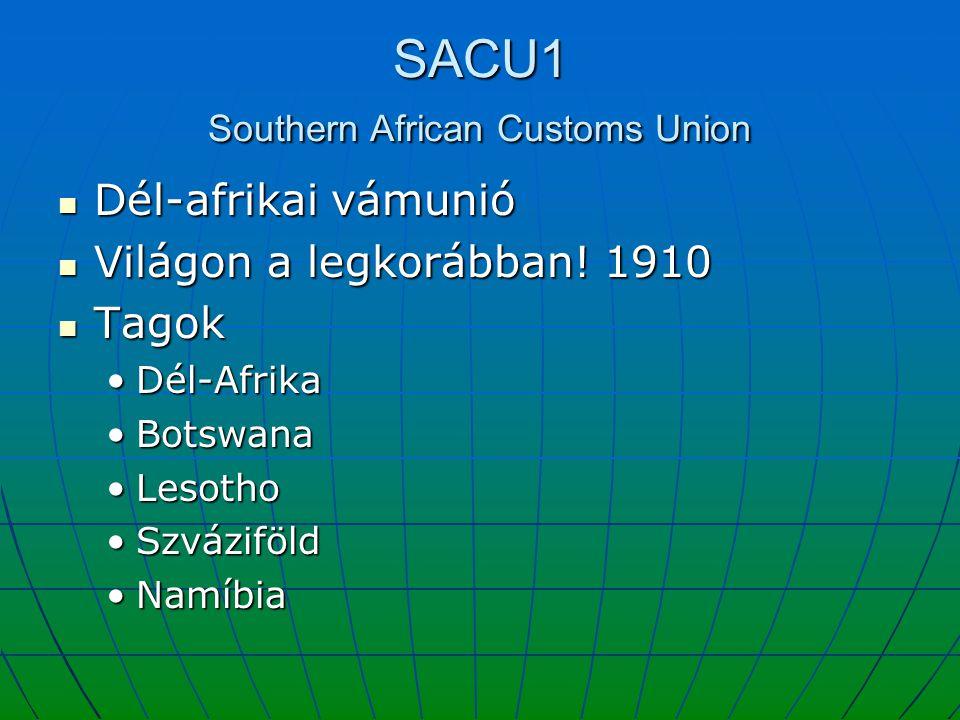 SACU1 Southern African Customs Union Dél-afrikai vámunió Dél-afrikai vámunió Világon a legkorábban! 1910 Világon a legkorábban! 1910 Tagok Tagok Dél-A