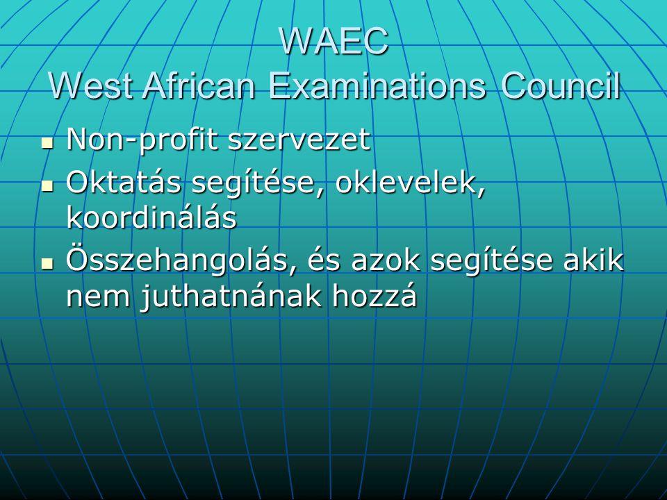 WAEC West African Examinations Council Non-profit szervezet Non-profit szervezet Oktatás segítése, oklevelek, koordinálás Oktatás segítése, oklevelek,