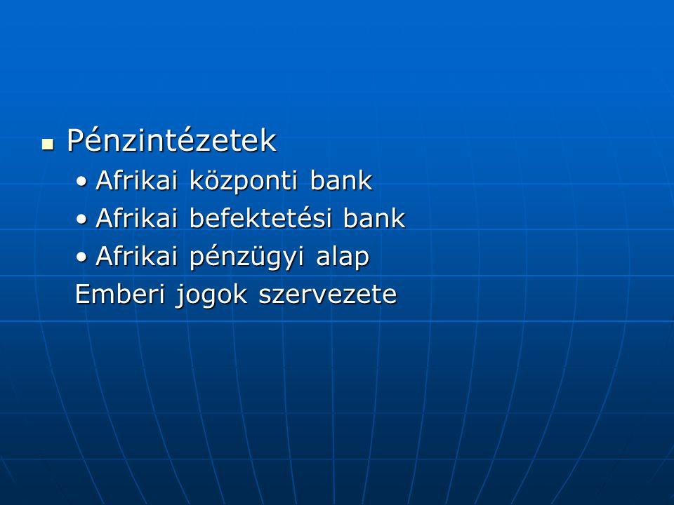Pénzintézetek Pénzintézetek Afrikai központi bankAfrikai központi bank Afrikai befektetési bankAfrikai befektetési bank Afrikai pénzügyi alapAfrikai p