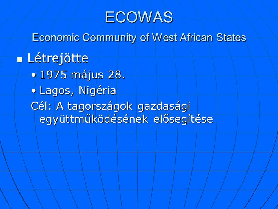 ECOWAS Economic Community of West African States Létrejötte Létrejötte 1975 május 28.1975 május 28. Lagos, NigériaLagos, Nigéria Cél: A tagországok ga