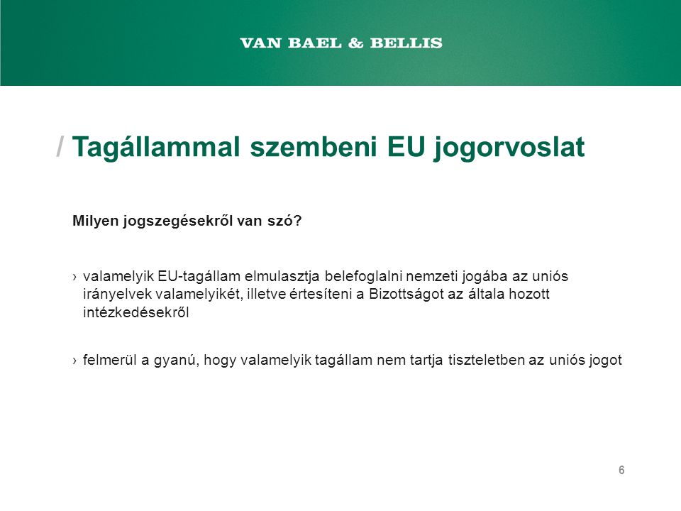 / Tagállammal szembeni EU jogorvoslat Milyen jogszegésekről van szó? ›valamelyik EU-tagállam elmulasztja belefoglalni nemzeti jogába az uniós irányelv