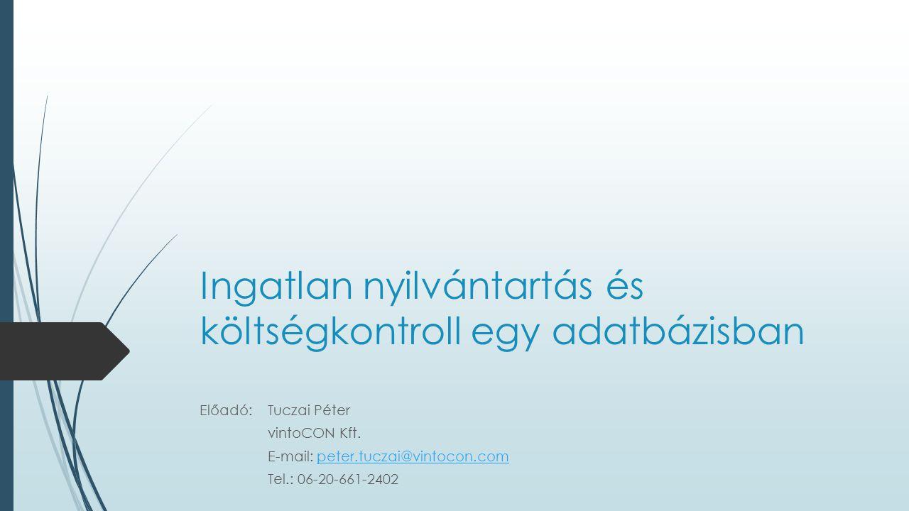 Ingatlan nyilvántartás és költségkontroll egy adatbázisban Előadó: Tuczai Péter vintoCON Kft. E-mail: peter.tuczai@vintocon.competer.tuczai@vintocon.c