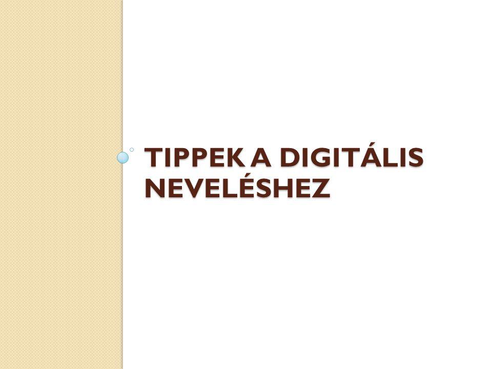 TIPPEK A DIGITÁLIS NEVELÉSHEZ