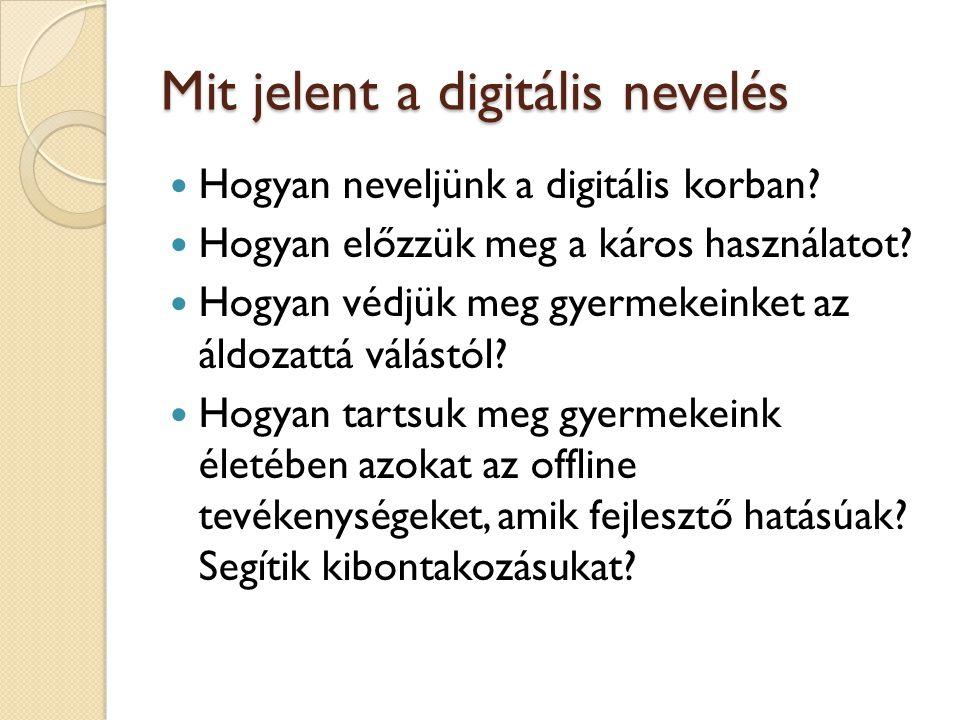 Mit jelent a digitális nevelés Hogyan neveljünk a digitális korban.