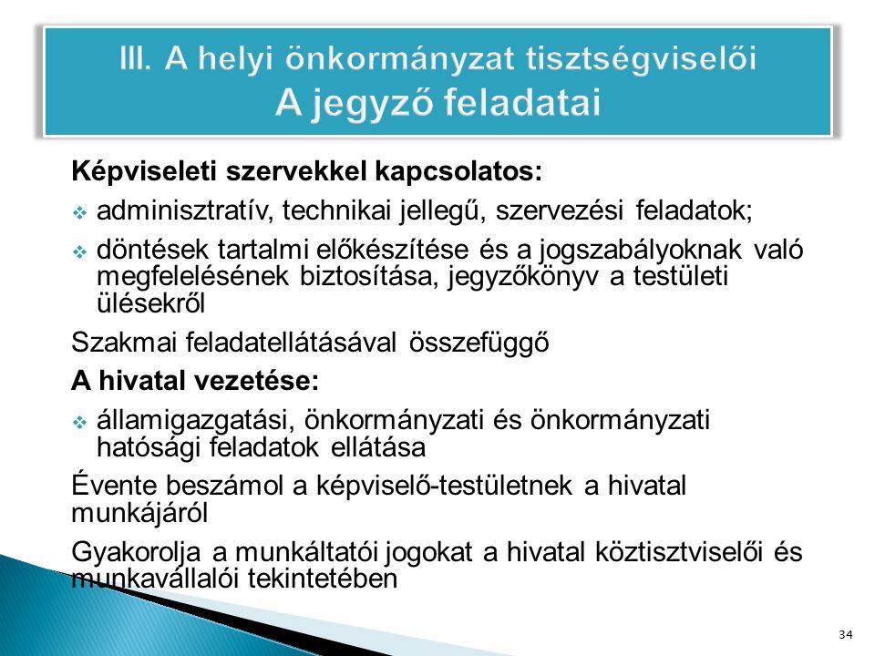 Képviseleti szervekkel kapcsolatos:  adminisztratív, technikai jellegű, szervezési feladatok;  döntések tartalmi előkészítése és a jogszabályoknak való megfelelésének biztosítása, jegyzőkönyv a testületi ülésekről Szakmai feladatellátásával összefüggő A hivatal vezetése:  államigazgatási, önkormányzati és önkormányzati hatósági feladatok ellátása Évente beszámol a képviselő-testületnek a hivatal munkájáról Gyakorolja a munkáltatói jogokat a hivatal köztisztviselői és munkavállalói tekintetében 34