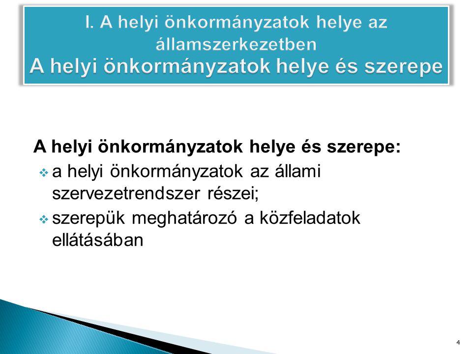 A helyi önkormányzatok helye és szerepe:  a helyi önkormányzatok az állami szervezetrendszer részei;  szerepük meghatározó a közfeladatok ellátásában 4