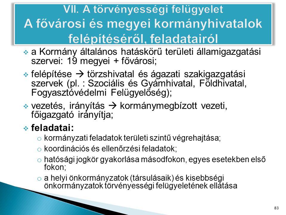  a Kormány általános hatáskörű területi államigazgatási szervei: 19 megyei + fővárosi;  felépítése  törzshivatal és ágazati szakigazgatási szervek (pl.