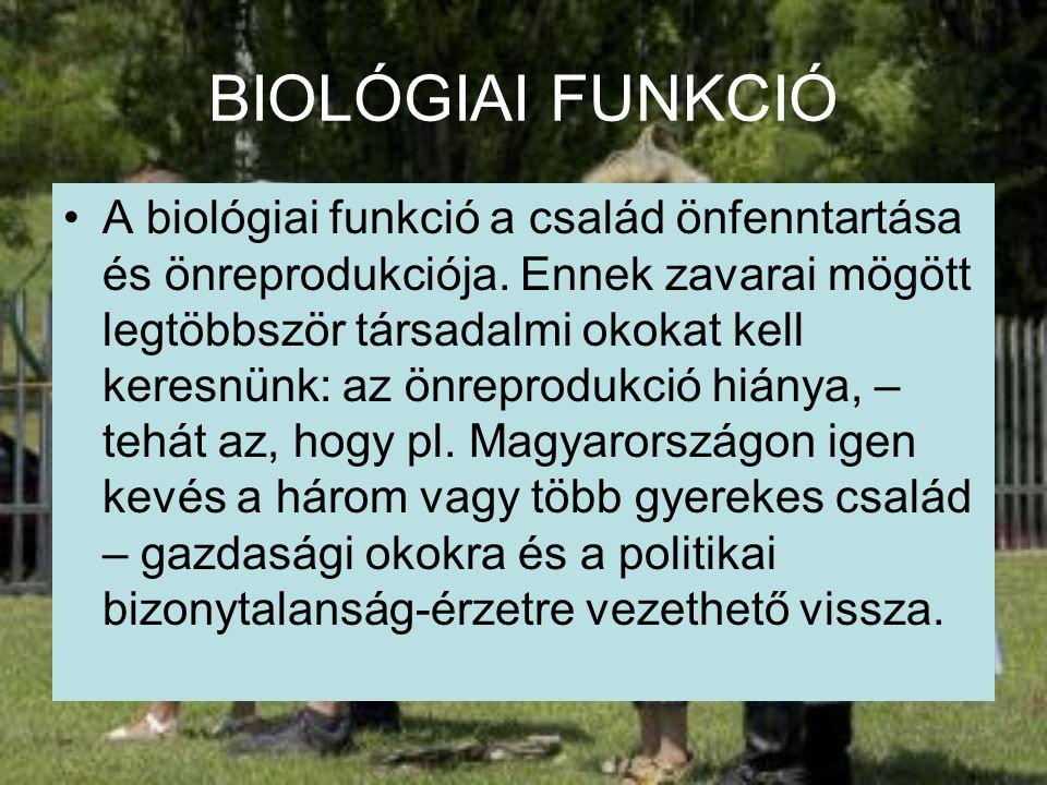 BIOLÓGIAI FUNKCIÓ A biológiai funkció a család önfenntartása és önreprodukciója. Ennek zavarai mögött legtöbbször társadalmi okokat kell keresnünk: az