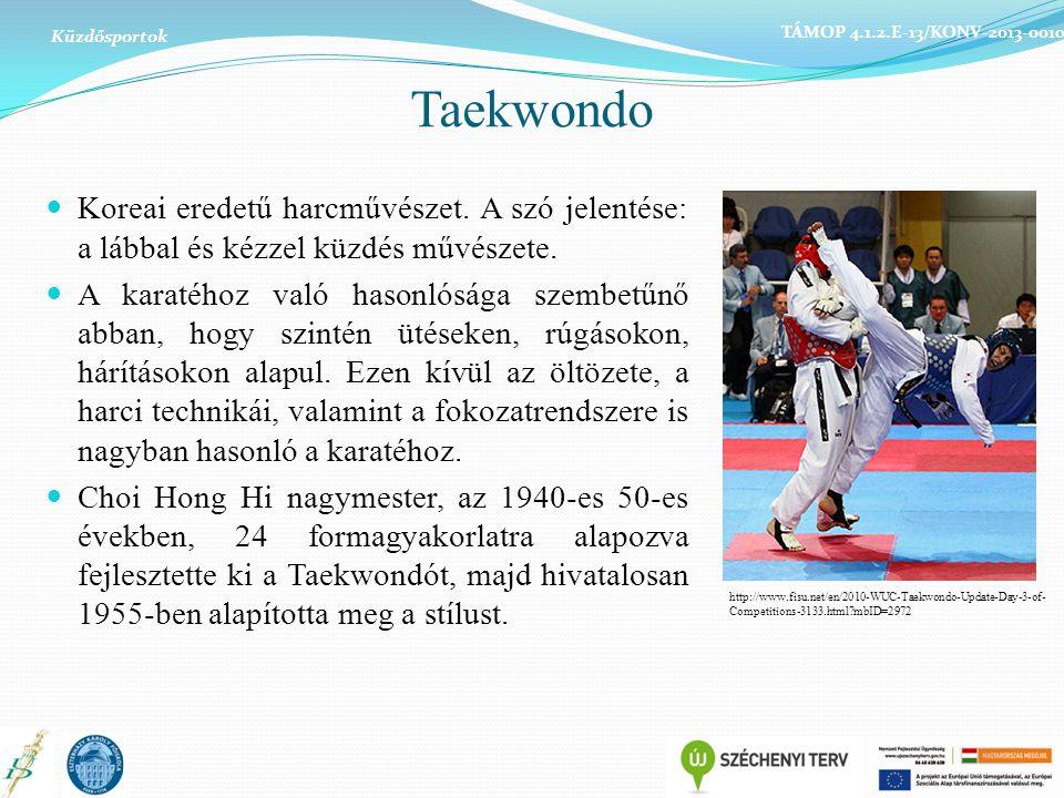 Taekwondo Koreai eredetű harcművészet. A szó jelentése: a lábbal és kézzel küzdés művészete. A karatéhoz való hasonlósága szembetűnő abban, hogy szint