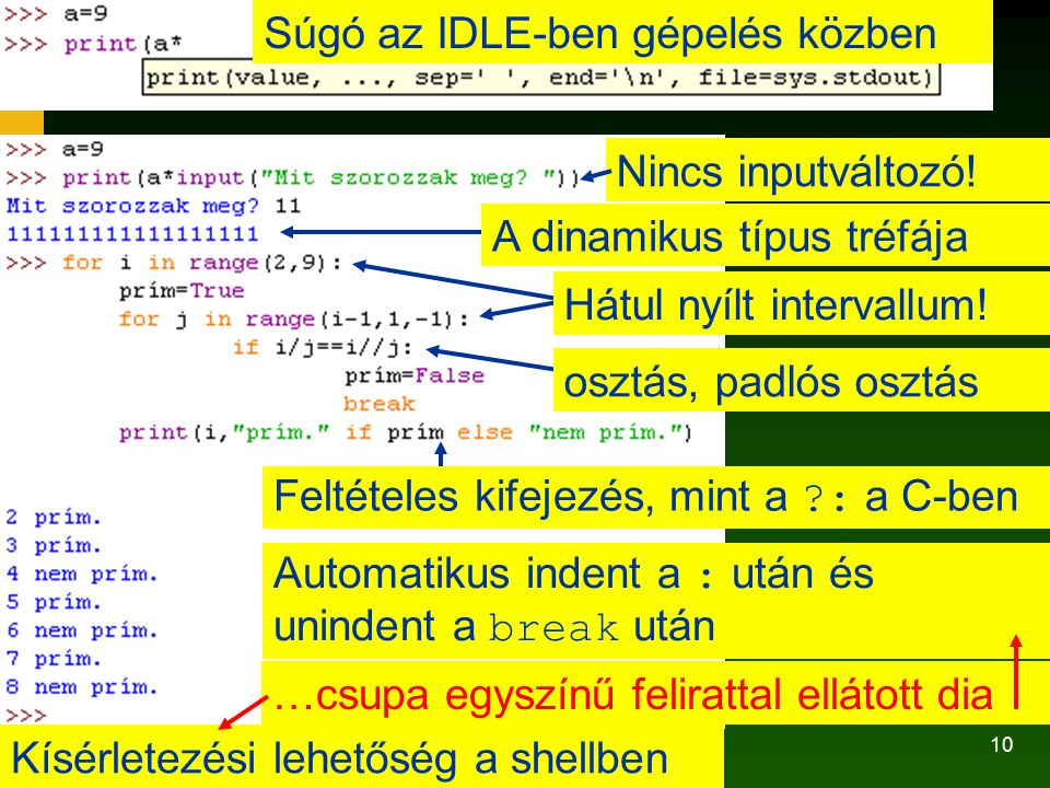 10 Kísérletezési lehetőség a shellben Súgó az IDLE-ben gépelés közben Nincs inputváltozó! A dinamikus típus tréfája Feltételes kifejezés, mint a ?: a