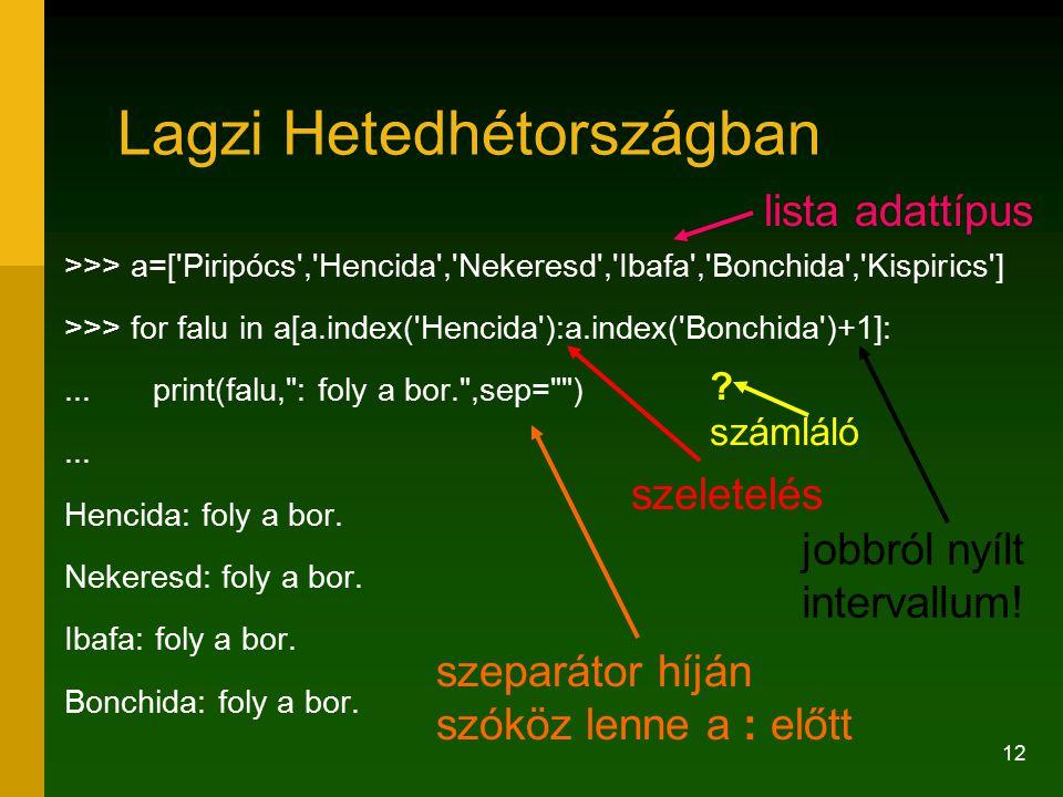 12 >>> a=['Piripócs','Hencida','Nekeresd','Ibafa','Bonchida','Kispirics'] >>> for falu in a[a.index('Hencida'):a.index('Bonchida')+1]:... print(falu,