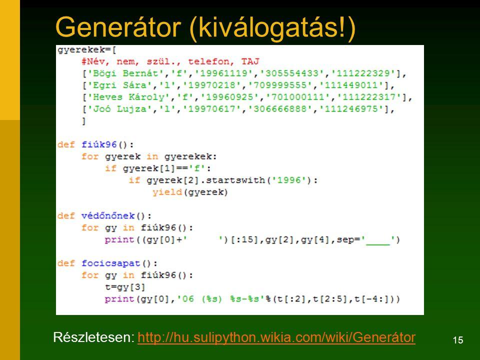 15 Generátor (kiválogatás!) Részletesen: http://hu.sulipython.wikia.com/wiki/Generátorhttp://hu.sulipython.wikia.com/wiki/Generátor